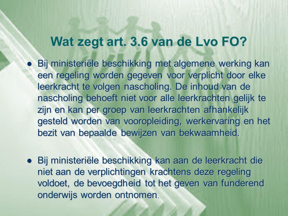 Wat zegt art. 3.6 van de Lvo FO?  Bij ministeriële beschikking met algemene werking kan een regeling worden gegeven voor verplicht door elke leerkrac