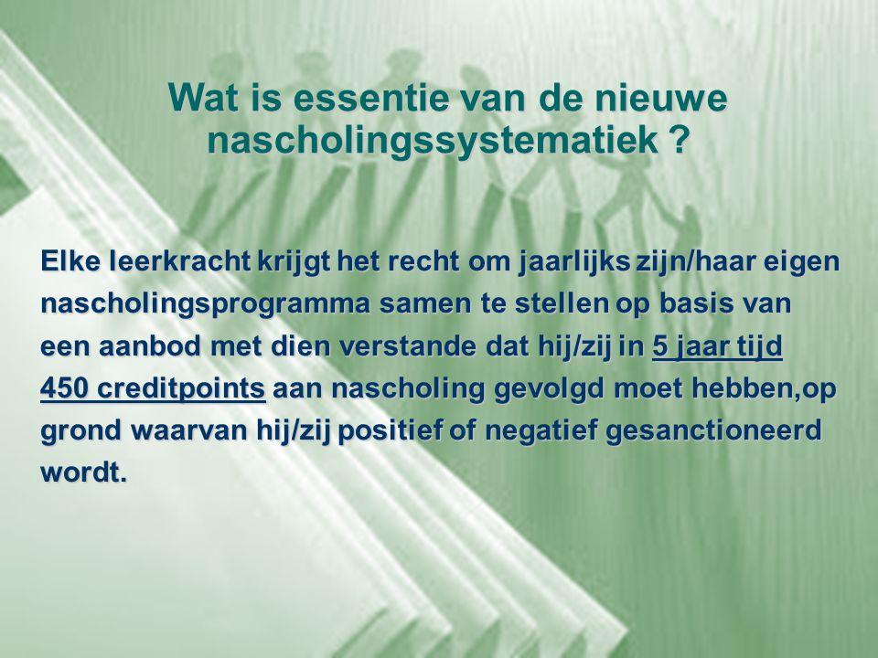 Wat is essentie van de nieuwe nascholingssystematiek ? Elke leerkracht krijgt het recht om jaarlijks zijn/haar eigen nascholingsprogramma samen te ste