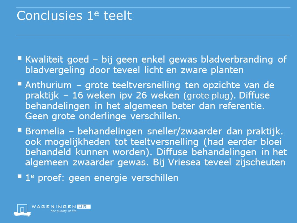 Conclusies 1 e teelt  Kwaliteit goed – bij geen enkel gewas bladverbranding of bladvergeling door teveel licht en zware planten  Anthurium – grote t