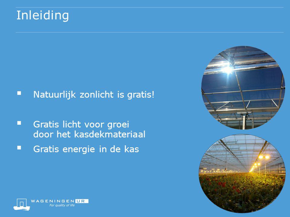 Inleiding  Natuurlijk zonlicht is gratis!  Gratis licht voor groei door het kasdekmateriaal  Gratis energie in de kas