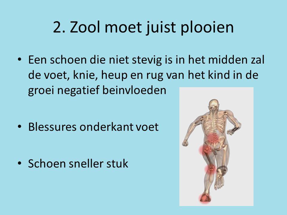 2. Zool moet juist plooien • Een schoen die niet stevig is in het midden zal de voet, knie, heup en rug van het kind in de groei negatief beinvloeden