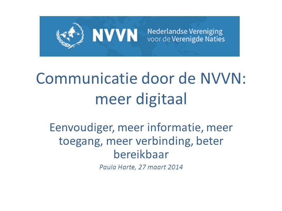 Communicatie door de NVVN: meer digitaal Eenvoudiger, meer informatie, meer toegang, meer verbinding, beter bereikbaar Paula Harte, 27 maart 2014