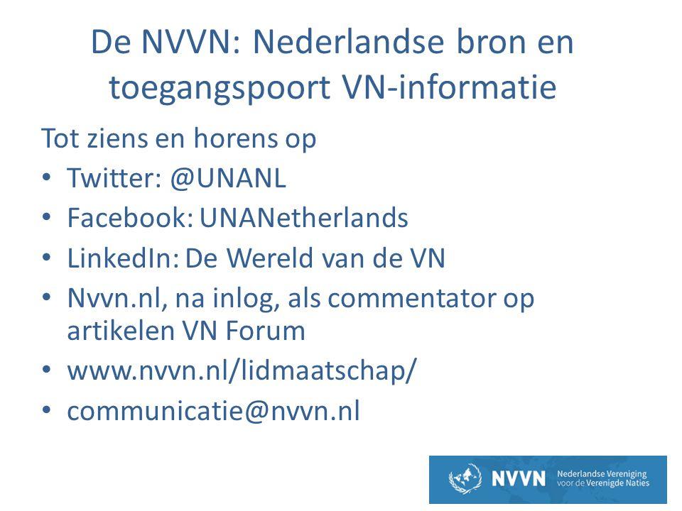 De NVVN: Nederlandse bron en toegangspoort VN-informatie Tot ziens en horens op • Twitter: @UNANL • Facebook: UNANetherlands • LinkedIn: De Wereld van de VN • Nvvn.nl, na inlog, als commentator op artikelen VN Forum • www.nvvn.nl/lidmaatschap/ • communicatie@nvvn.nl