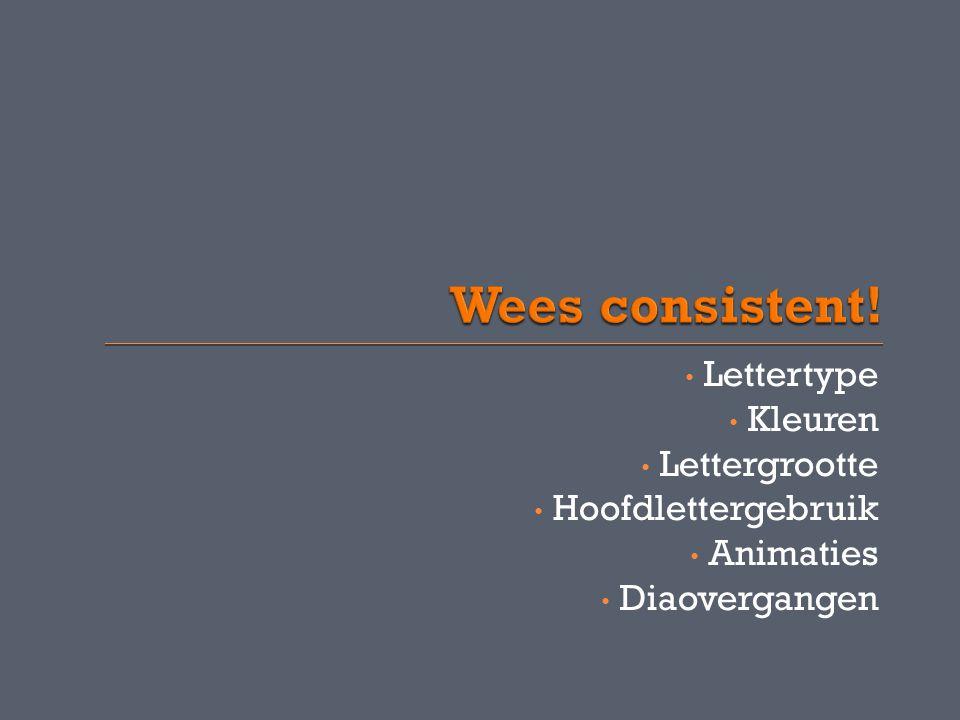 • Lettertype • Kleuren • Lettergrootte • Hoofdlettergebruik • Animaties • Diaovergangen