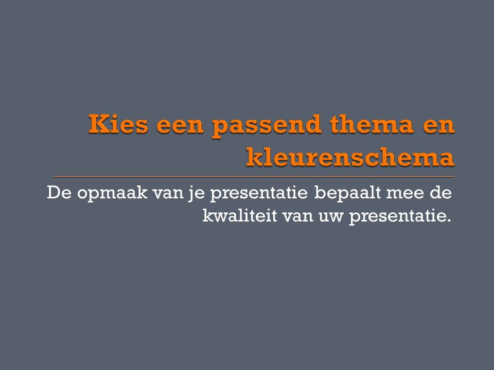 De opmaak van je presentatie bepaalt mee de kwaliteit van uw presentatie.