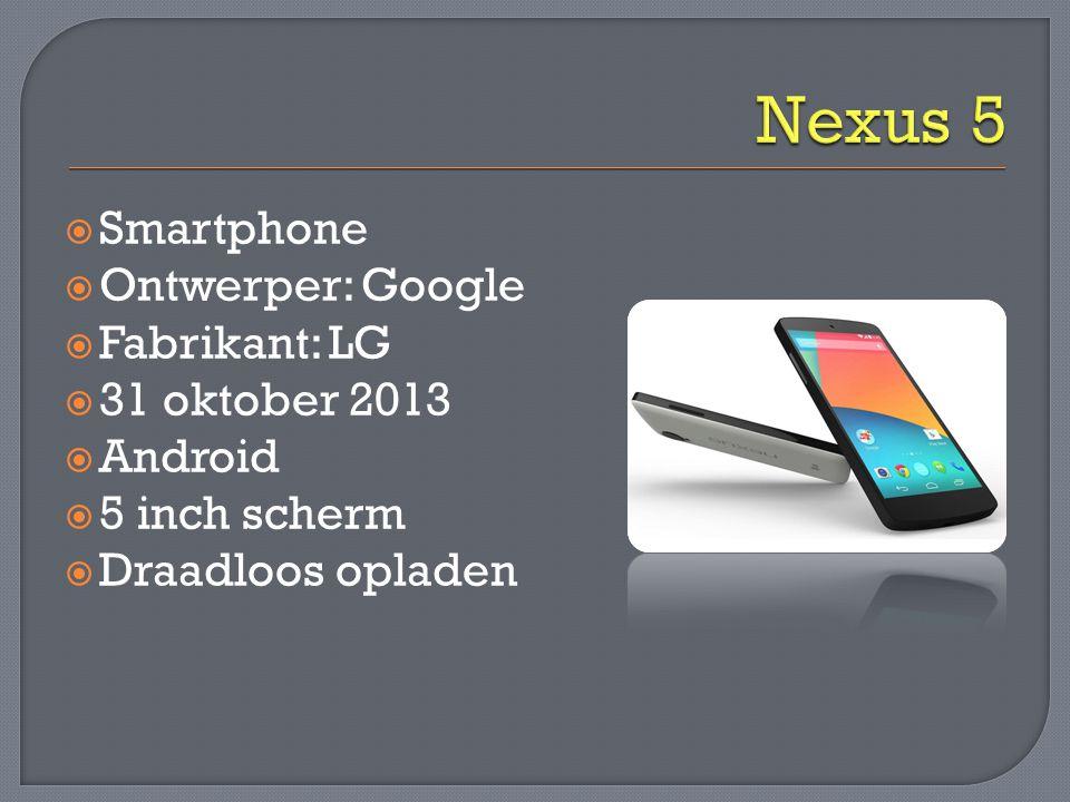  Smartphone  Ontwerper: Google  Fabrikant: LG  31 oktober 2013  Android  5 inch scherm  Draadloos opladen