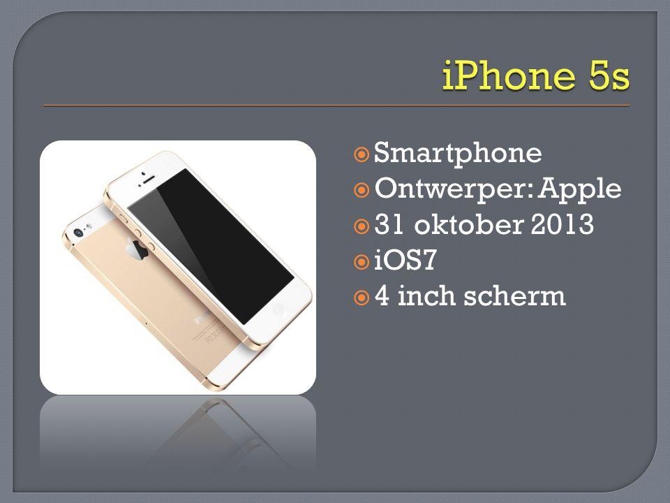  Smartphone  Ontwerper: Apple  31 oktober 2013  iOS7  4 inch scherm