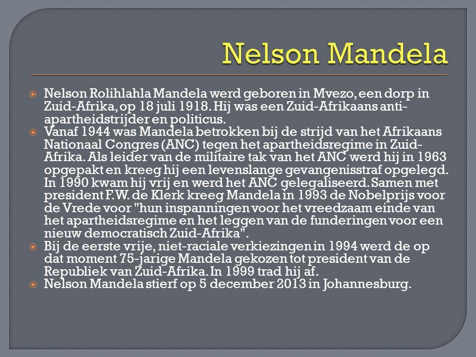  Zuid-Afrikaan (18 juli 1918)  Anti-apartheidstrijder & politicus  Leider Afrikaans Nationaal Congres • Levenslange gevangenisstraf • In 1990 vrijgekomen  Nobelprijs voor de Vrede  President van Zuid-Afrika  Stierf op 5 december 2013