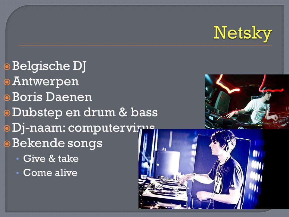  Belgische DJ  Antwerpen  Boris Daenen  Dubstep en drum & bass  Dj-naam: computervirus  Bekende songs • Give & take • Come alive