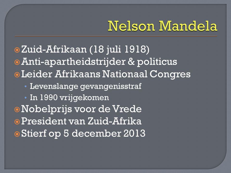  Zuid-Afrikaan (18 juli 1918)  Anti-apartheidstrijder & politicus  Leider Afrikaans Nationaal Congres • Levenslange gevangenisstraf • In 1990 vrijg