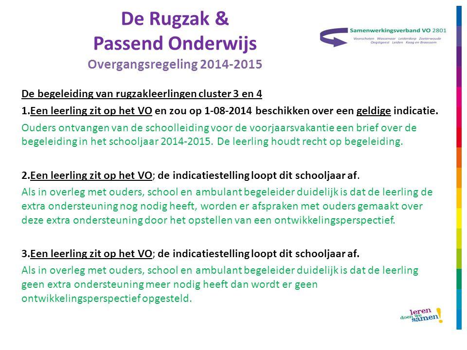 De Rugzak & Passend Onderwijs Overgangsregeling 2014-2015 De begeleiding van rugzakleerlingen cluster 3 en 4 1.Een leerling zit op het VO en zou op 1-