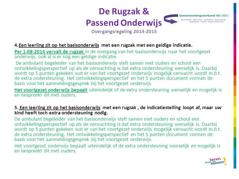 De Rugzak & Passend Onderwijs Overgangsregeling 2014-2015 4.Een leerling zit op het basisonderwijs met een rugzak met een geldige indicatie. Per 1-08-