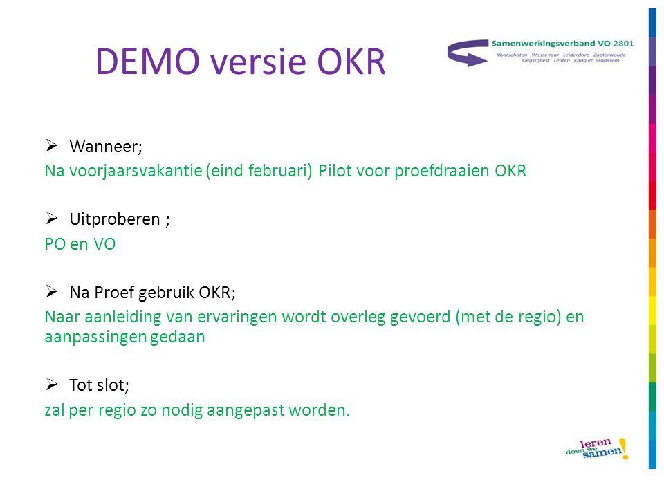 DEMO versie OKR  Wanneer; Na voorjaarsvakantie (eind februari) Pilot voor proefdraaien OKR  Uitproberen ; PO en VO  Na Proef gebruik OKR; Naar aanl