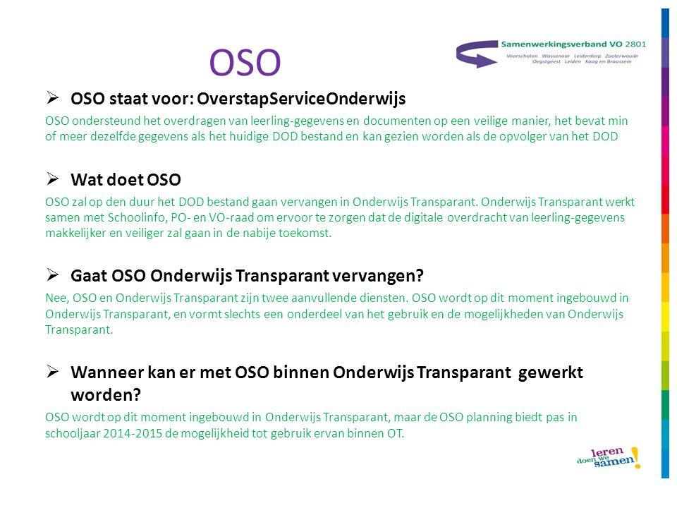 OSO  OSO staat voor: OverstapServiceOnderwijs OSO ondersteund het overdragen van leerling-gegevens en documenten op een veilige manier, het bevat min