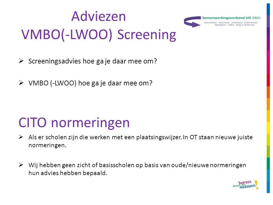 Adviezen VMBO(-LWOO) Screening  Screeningsadvies hoe ga je daar mee om?  VMBO (-LWOO) hoe ga je daar mee om? CITO normeringen  Als er scholen zijn