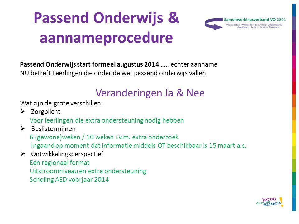 Passend Onderwijs & aannameprocedure Passend Onderwijs start formeel augustus 2014 ….. echter aanname NU betreft Leerlingen die onder de wet passend o