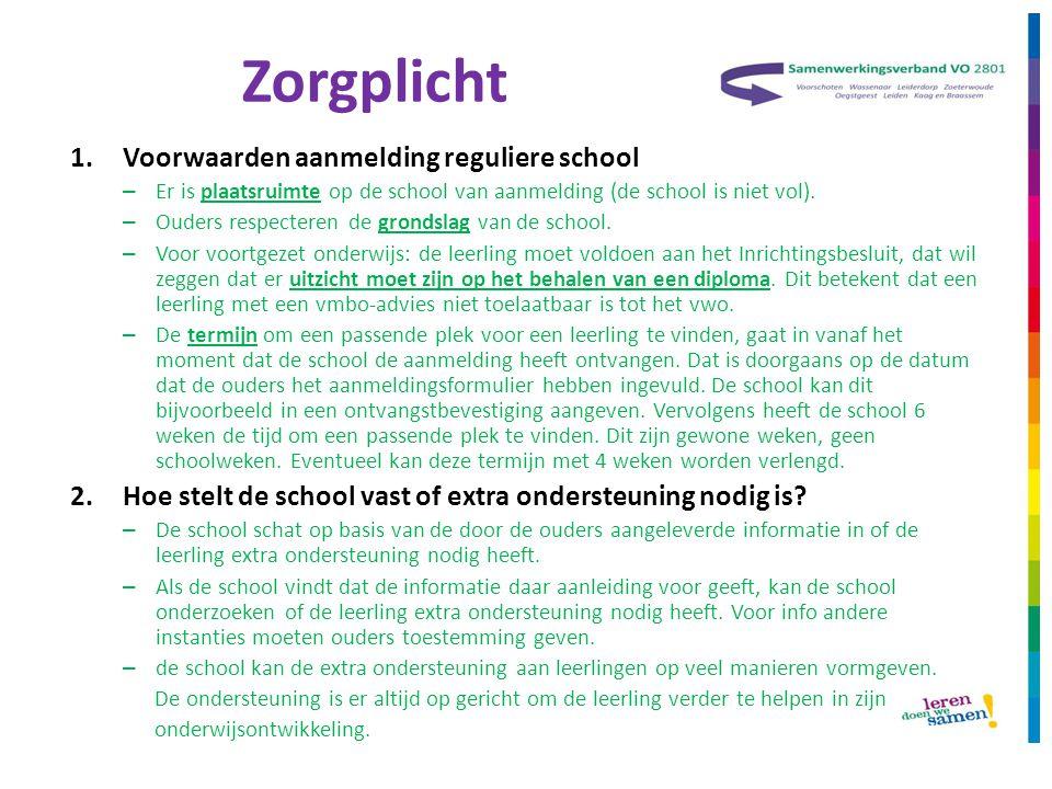Zorgplicht 1.Voorwaarden aanmelding reguliere school – Er is plaatsruimte op de school van aanmelding (de school is niet vol). – Ouders respecteren de