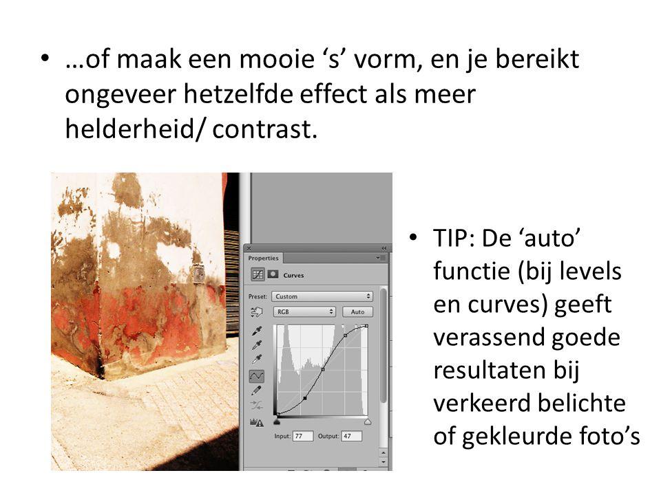 • …of maak een mooie 's' vorm, en je bereikt ongeveer hetzelfde effect als meer helderheid/ contrast. • TIP: De 'auto' functie (bij levels en curves)