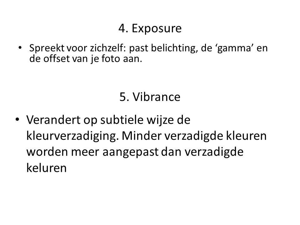 4. Exposure • Spreekt voor zichzelf: past belichting, de 'gamma' en de offset van je foto aan. 5. Vibrance • Verandert op subtiele wijze de kleurverza