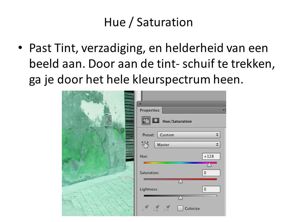 Hue / Saturation • Past Tint, verzadiging, en helderheid van een beeld aan. Door aan de tint- schuif te trekken, ga je door het hele kleurspectrum hee