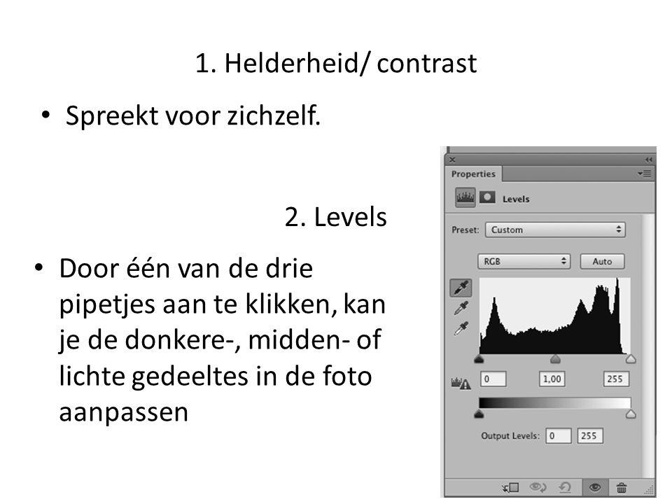 1. Helderheid/ contrast • Spreekt voor zichzelf. 2. Levels • Door één van de drie pipetjes aan te klikken, kan je de donkere-, midden- of lichte gedee
