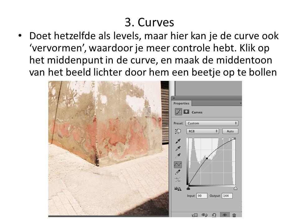 3. Curves • Doet hetzelfde als levels, maar hier kan je de curve ook 'vervormen', waardoor je meer controle hebt. Klik op het middenpunt in de curve,
