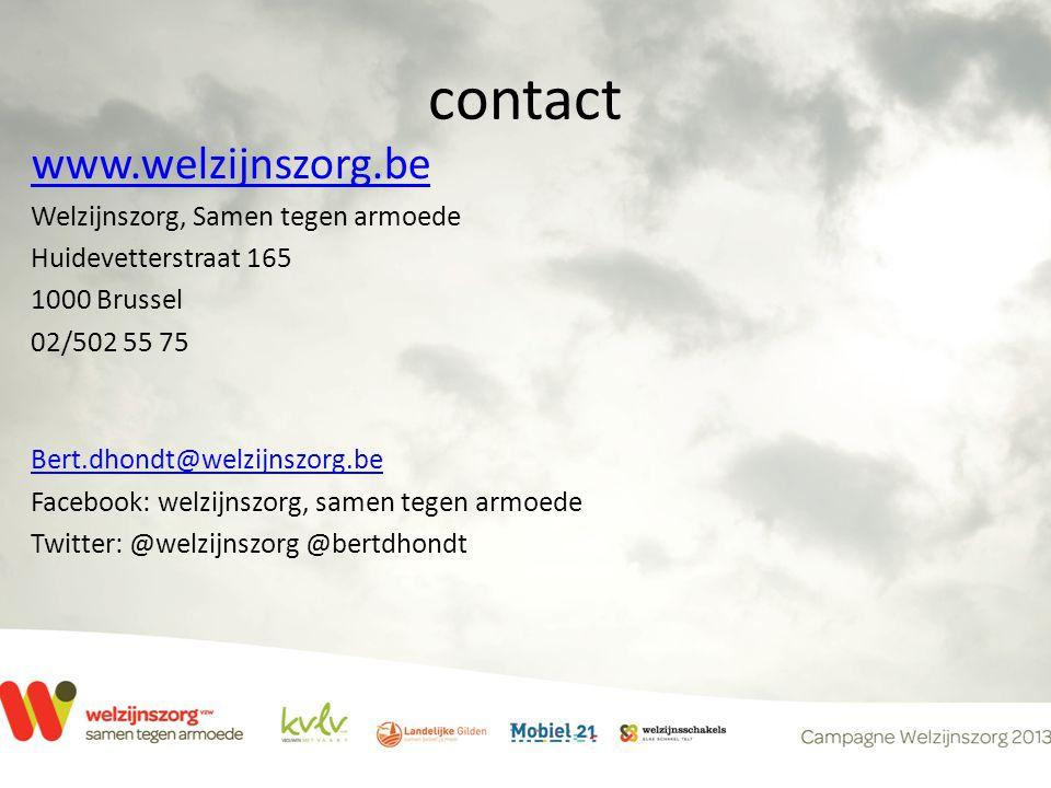 contact www.welzijnszorg.be Welzijnszorg, Samen tegen armoede Huidevetterstraat 165 1000 Brussel 02/502 55 75 Bert.dhondt@welzijnszorg.be Facebook: welzijnszorg, samen tegen armoede Twitter: @welzijnszorg @bertdhondt