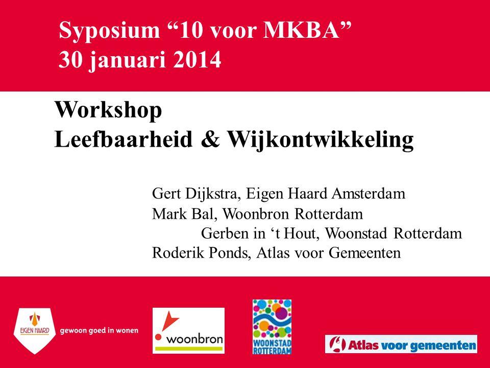"""Syposium """"10 voor MKBA"""" 30 januari 2014 Workshop Leefbaarheid & Wijkontwikkeling Gert Dijkstra, Eigen Haard Amsterdam Mark Bal, Woonbron Rotterdam Ger"""