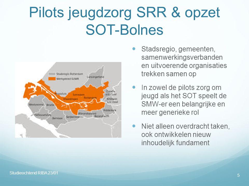 Pilots jeugdzorg SRR & opzet SOT-Bolnes  Stadsregio, gemeenten, samenwerkingsverbanden en uitvoerende organisaties trekken samen op  In zowel de pil