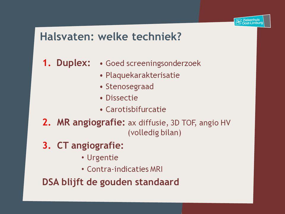 1.Duplex: • Goed screeningsonderzoek • Plaquekarakterisatie • Stenosegraad • Dissectie • Carotisbifurcatie 2. MR angiografie: ax diffusie, 3D TOF, ang