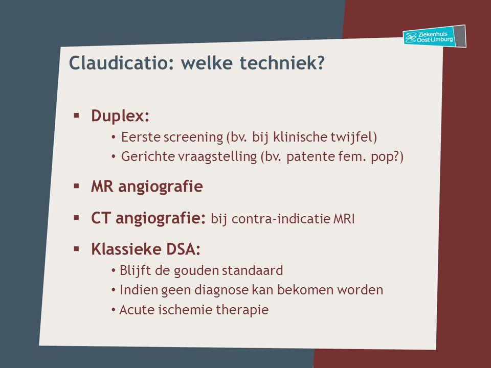 Duplex: • Eerste screening (bv. bij klinische twijfel) • Gerichte vraagstelling (bv. patente fem. pop?)  MR angiografie  CT angiografie: bij contr