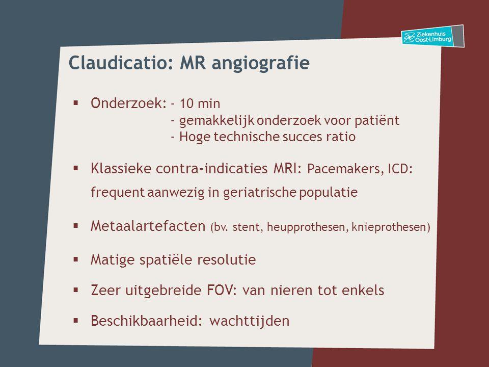  Onderzoek: - 10 min - gemakkelijk onderzoek voor patiënt - Hoge technische succes ratio  Klassieke contra-indicaties MRI: Pacemakers, ICD: frequent aanwezig in geriatrische populatie  Metaalartefacten (bv.