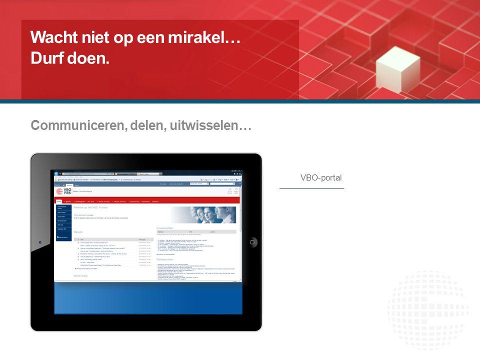 Communiceren, delen, uitwisselen… Wacht niet op een mirakel… VBO-portal Durf doen.