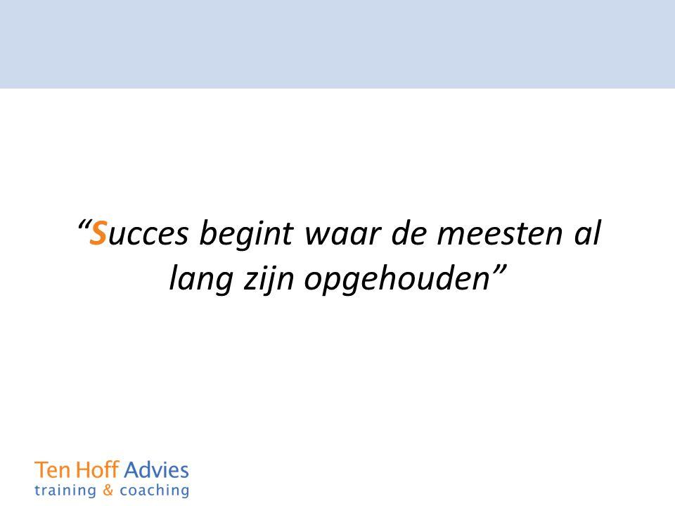 """""""Succes begint waar de meesten al lang zijn opgehouden"""""""