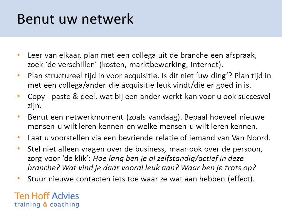Benut uw netwerk • Leer van elkaar, plan met een collega uit de branche een afspraak, zoek 'de verschillen' (kosten, marktbewerking, internet). • Plan
