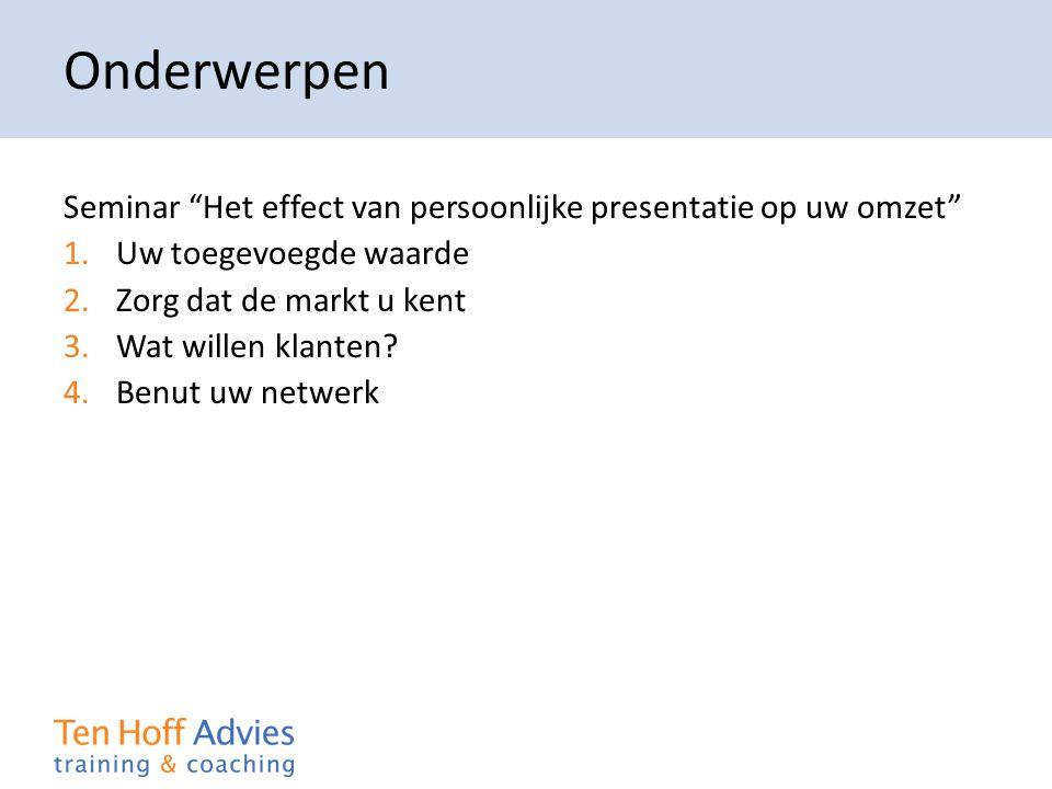 """Onderwerpen Seminar """"Het effect van persoonlijke presentatie op uw omzet"""" 1.Uw toegevoegde waarde 2.Zorg dat de markt u kent 3.Wat willen klanten? 4.B"""
