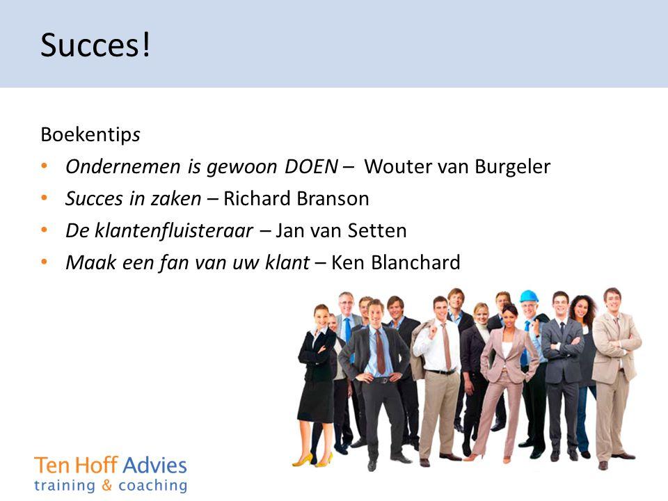 Succes! Boekentips • Ondernemen is gewoon DOEN – Wouter van Burgeler • Succes in zaken – Richard Branson • De klantenfluisteraar – Jan van Setten • Ma