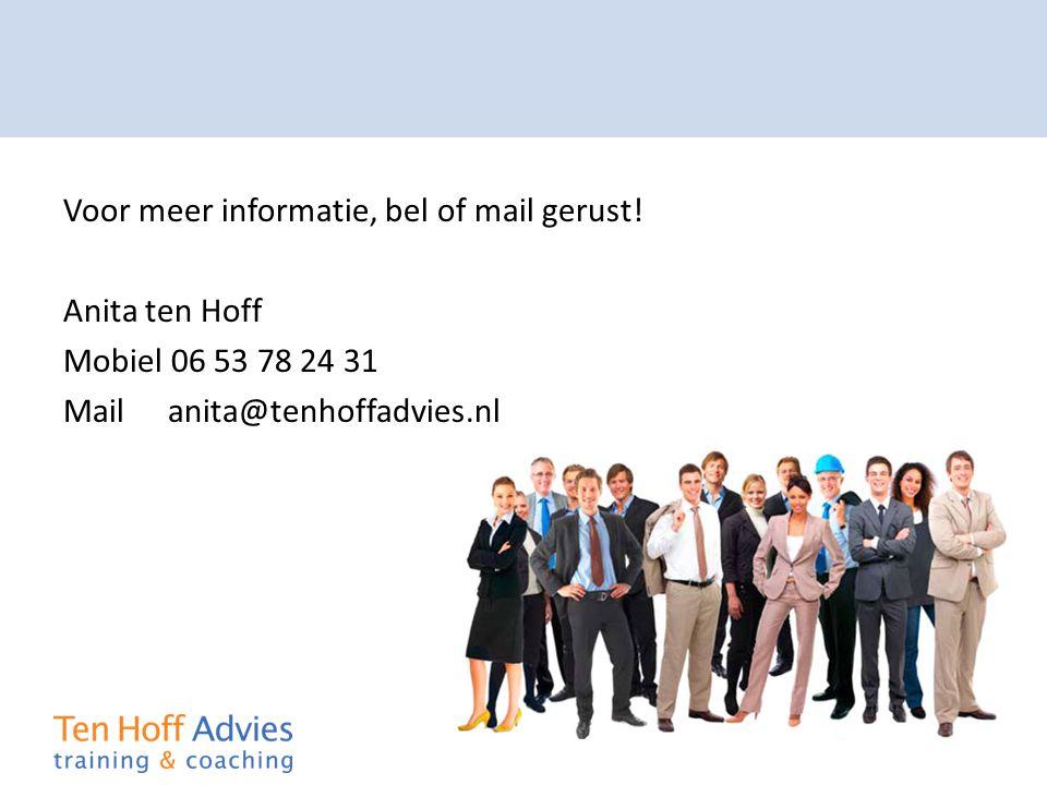 Voor meer informatie, bel of mail gerust! Anita ten Hoff Mobiel 06 53 78 24 31 Mail anita@tenhoffadvies.nl