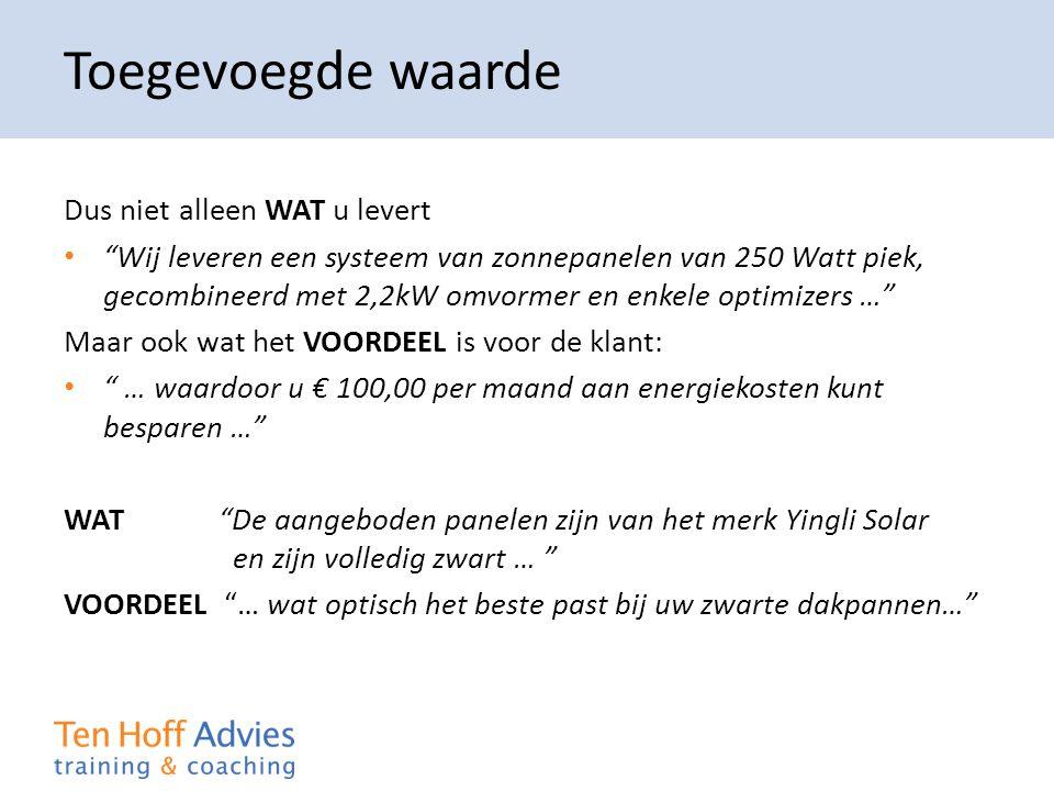 """Toegevoegde waarde Dus niet alleen WAT u levert • """"Wij leveren een systeem van zonnepanelen van 250 Watt piek, gecombineerd met 2,2kW omvormer en enke"""
