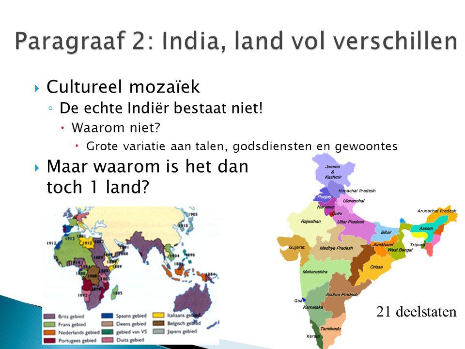  Cultureel mozaïek ◦ De echte Indiër bestaat niet!  Waarom niet?  Grote variatie aan talen, godsdiensten en gewoontes  Maar waarom is het dan toch