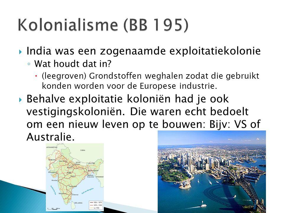  India was een zogenaamde exploitatiekolonie ◦ Wat houdt dat in?  (leegroven) Grondstoffen weghalen zodat die gebruikt konden worden voor de Europes