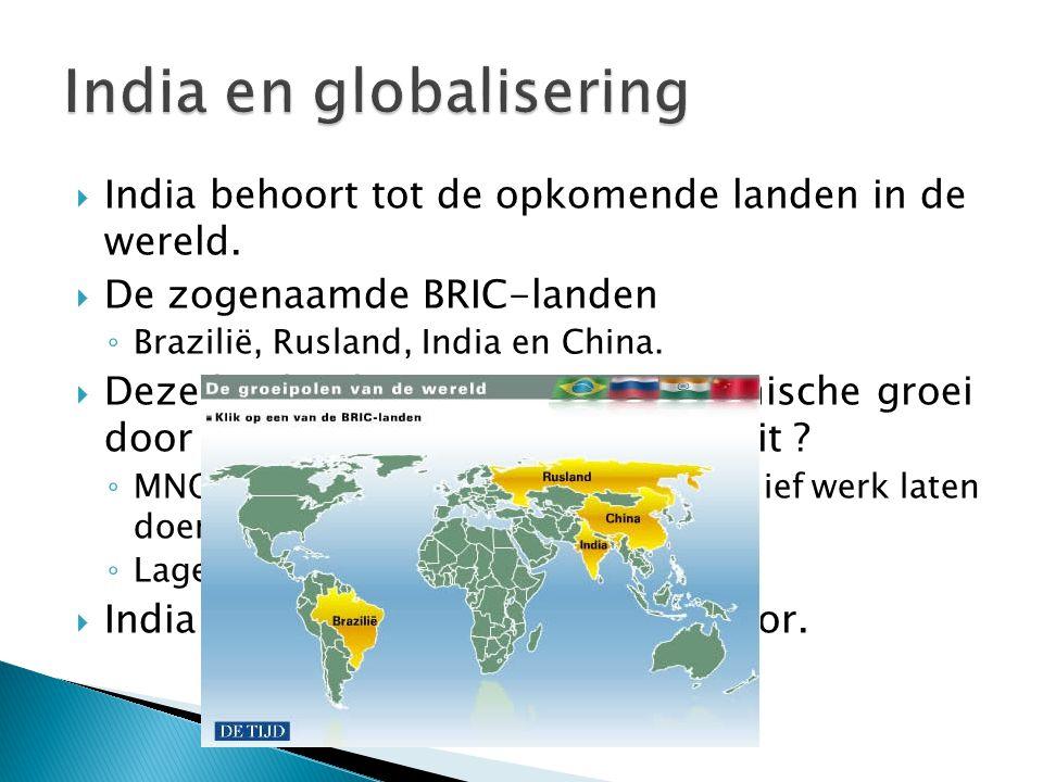  India behoort tot de opkomende landen in de wereld.  De zogenaamde BRIC-landen ◦ Brazilië, Rusland, India en China.  Deze landen kennen grote econ