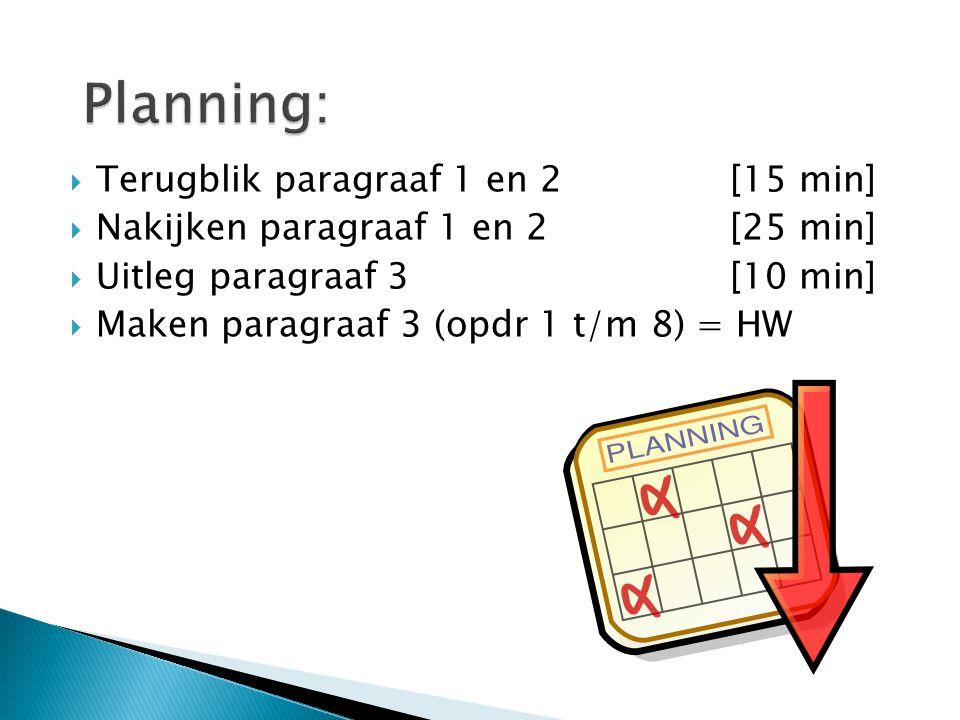  Terugblik paragraaf 1 en 2[15 min]  Nakijken paragraaf 1 en 2[25 min]  Uitleg paragraaf 3[10 min]  Maken paragraaf 3 (opdr 1 t/m 8) = HW