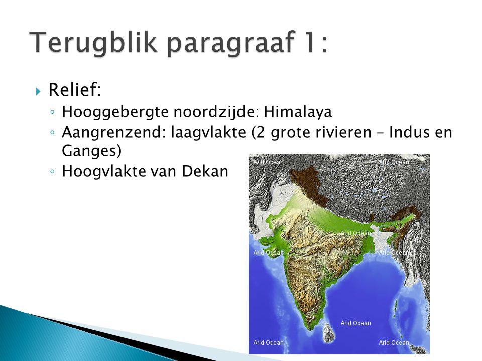  Relief: ◦ Hooggebergte noordzijde: Himalaya ◦ Aangrenzend: laagvlakte (2 grote rivieren – Indus en Ganges) ◦ Hoogvlakte van Dekan