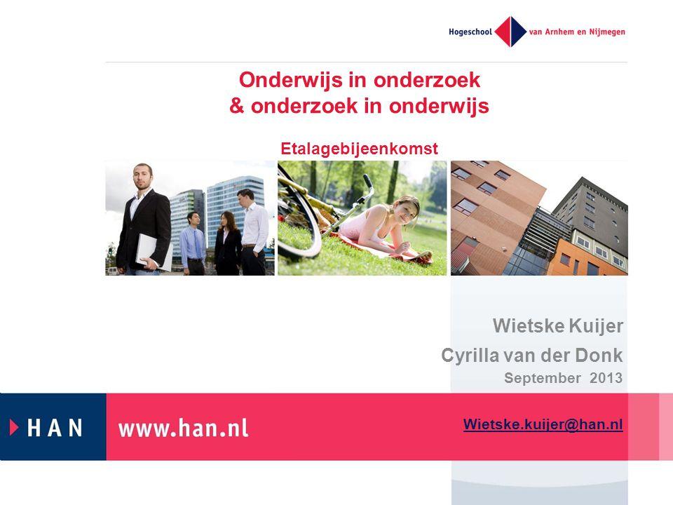 Onderwijs in onderzoek & onderzoek in onderwijs Etalagebijeenkomst Wietske Kuijer Cyrilla van der Donk September 2013 Wietske.kuijer@han.nl