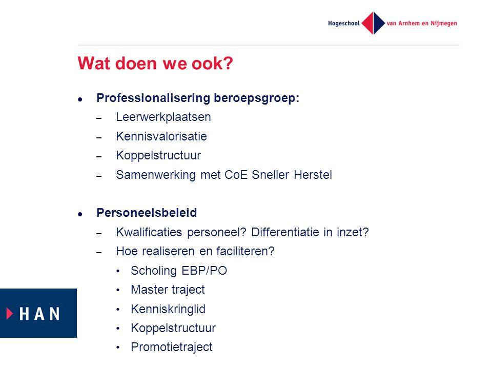 Professionalisering beroepsgroep: – Leerwerkplaatsen – Kennisvalorisatie – Koppelstructuur – Samenwerking met CoE Sneller Herstel  Personeelsbeleid – Kwalificaties personeel.