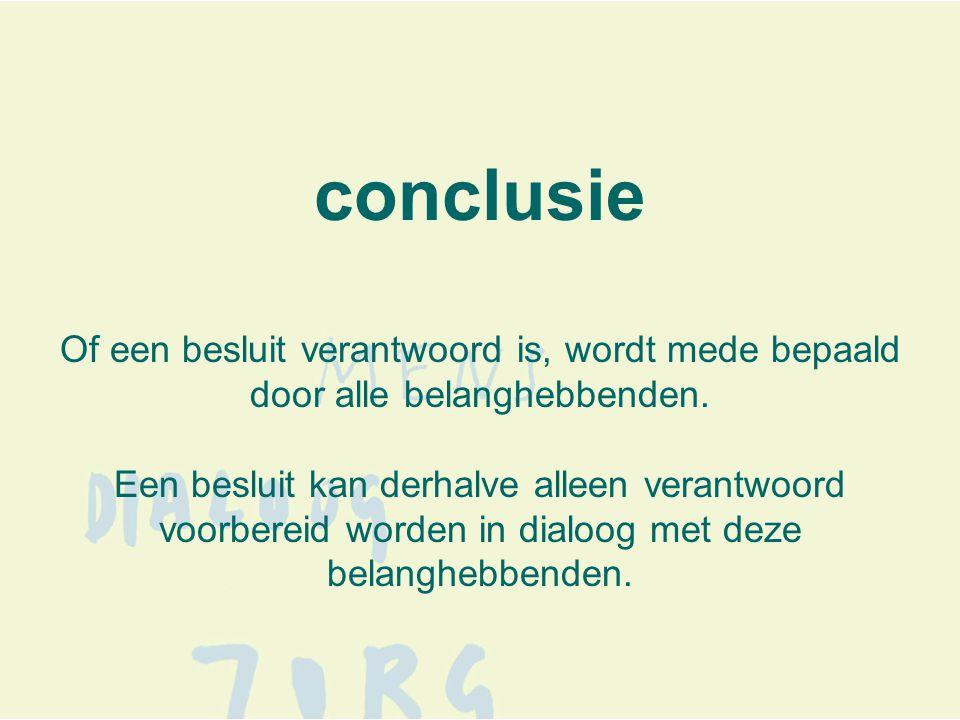 conclusie Of een besluit verantwoord is, wordt mede bepaald door alle belanghebbenden.