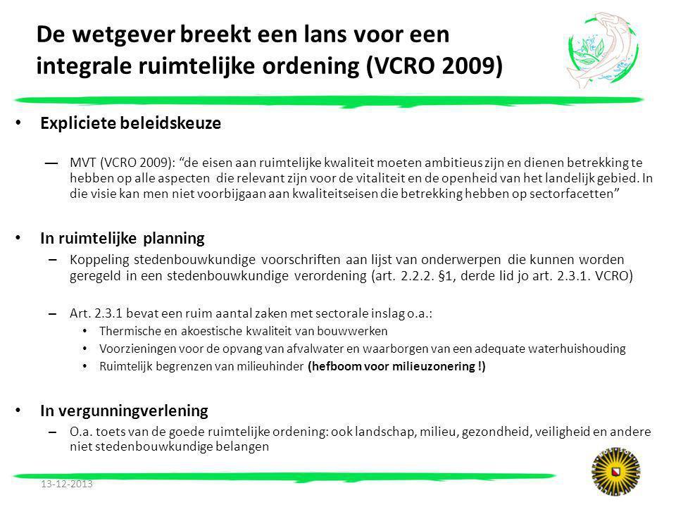 • Expliciete beleidskeuze ―MVT (VCRO 2009): de eisen aan ruimtelijke kwaliteit moeten ambitieus zijn en dienen betrekking te hebben op alle aspecten die relevant zijn voor de vitaliteit en de openheid van het landelijk gebied.