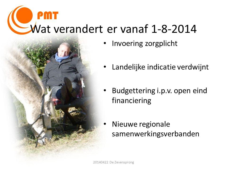 Wat verandert er vanaf 1-8-2014 • Invoering zorgplicht • Landelijke indicatie verdwijnt • Budgettering i.p.v. open eind financiering • Nieuwe regional