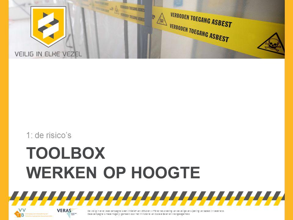© mei 2013 – versie 00 Toolbox Werken op hoogte •Werken op hoogte: alle werkzaamheden die worden uitgevoerd met een hoogteverschil van 2,5 meter of meer •Werken op hoogte is risicovol!
